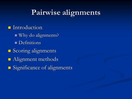 Pairwise alignments Introduction Introduction Why do alignments? Why do alignments? Definitions Definitions Scoring alignments Scoring alignments Alignment.