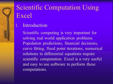 Scientific Computation Using Excel 1. Introduction Scientific computing is very important for solving real world application problems. Population predictions,