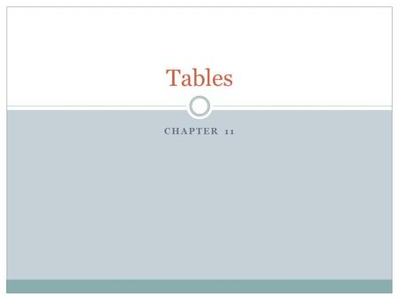 CHAPTER 11 Tables. How Are Tables Used Data Display  Very tidy and very useful Better Text Alignment  Putting text in tables allows you to format indents.