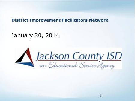 District Improvement Facilitators Network January 30, 2014 1.