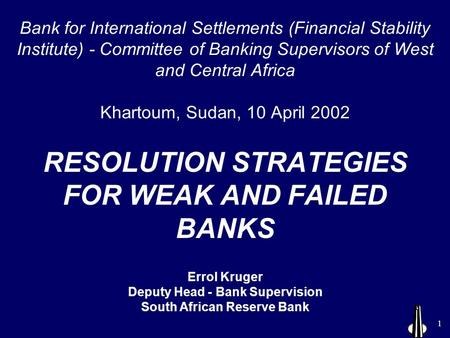 1 Bank for International Settlements (Financial Stability Institute) - Committee of Banking Supervisors of West and Central Africa Khartoum, Sudan, 10.