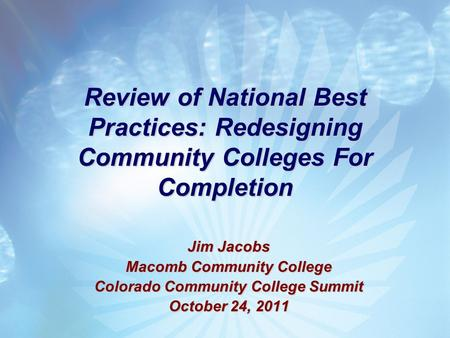 Review of National Best Practices: Redesigning Community Colleges For Completion Jim Jacobs Macomb Community College Colorado Community College Summit.