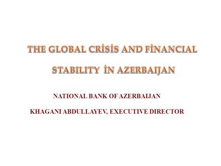 NATIONAL BANK OF AZERBAIJAN KHAGANI ABDULLAYEV, EXECUTIVE DIRECTOR.
