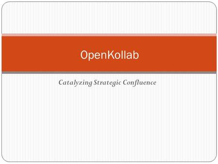 Catalyzing Strategic Confluence OpenKollab. Why Build OpenKollab? What is OpenKollab?