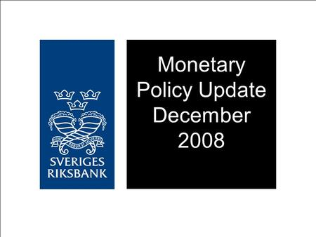 Monetary Policy Update December 2008. Repo rate cut to 2 per cent Repo rate expected to remain at same level during 2009 A large interest rate cut is.