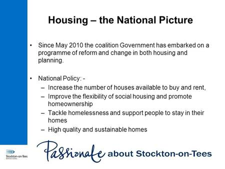 Housing – the National Picture Since May 2010 the coalition Government has embarked on a programme of reform and change in both housing and planning. National.