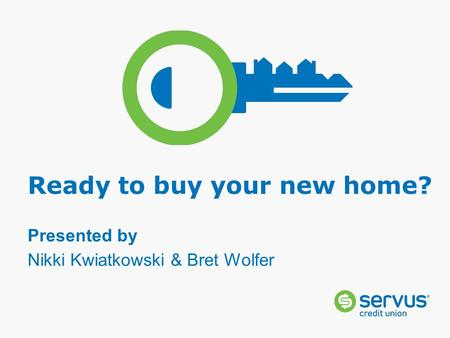 Ready to buy your new home? Presented by Nikki Kwiatkowski & Bret Wolfer.