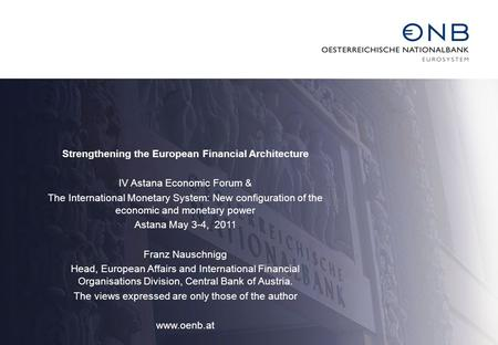 Strengthening the European Financial Architecture IV Astana Economic Forum & The International Monetary System: New configuration of the economic and monetary.