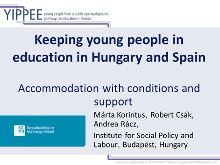 A research project funded by the Framework 7 Research programme of the European Union Keeping young people in education in Hungary and Spain Accommodation.