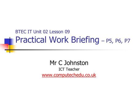 BTEC IT Unit 02 Lesson 09 Practical Work Briefing – P5, P6, P7