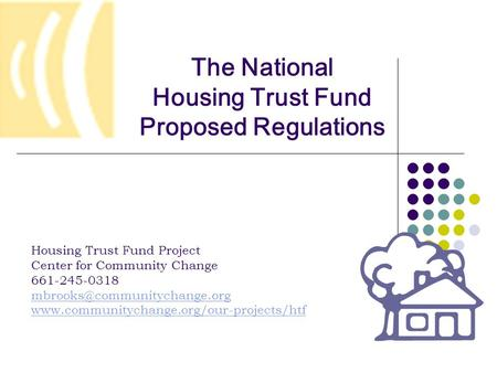 The National Housing Trust Fund Proposed Regulations Housing Trust Fund Project Center for Community Change 661-245-0318