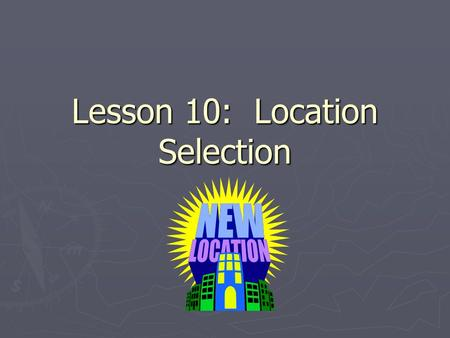 Lesson 10: Location Selection