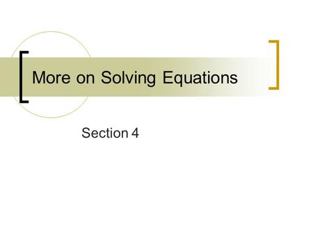 More on Solving Equations Section 4. Solve: 7x + x – 2x + 9 = 15 Answer: 7x + x – 2x + 9 = 15 6x + 9 = 15 -9 -9 ___________ 6x = 6 x = 1.