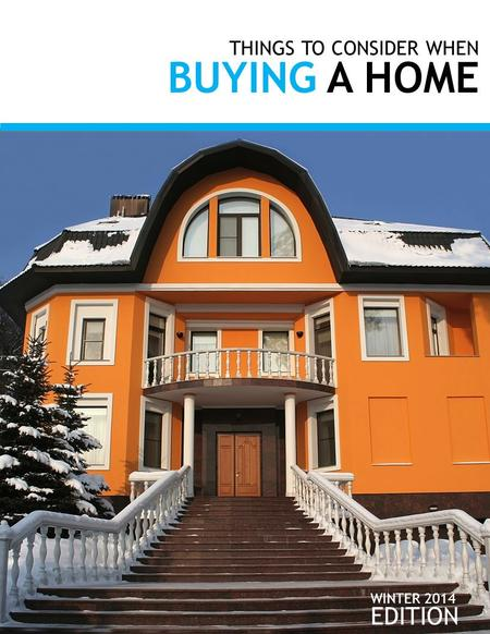 THINGS TO CONSIDER WHEN BUYING A HOME EDITION WINTER 2014.