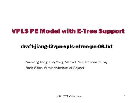 Copyright © 2004 Juniper Networks, Inc. Proprietary and Confidentialwww.juniper.net 1 184th IETF - Vancouver VPLS PE Model with E-Tree Support Yuanlong.