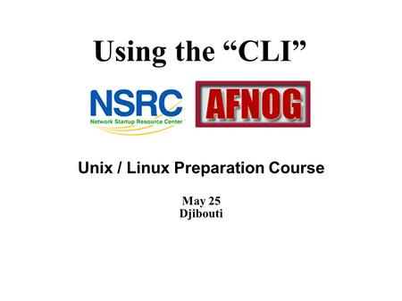 "Using the ""CLI"" Unix / Linux Preparation Course May 25 Djibouti."