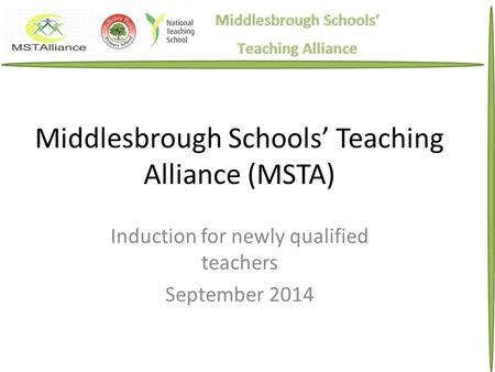 Middlesbrough Schools' Teaching Alliance (MSTA) Induction for newly qualified teachers September 2014.
