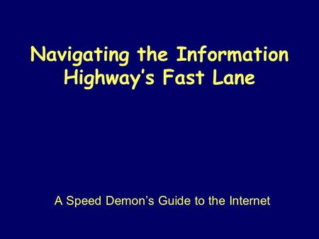 Navigating the Information Highway's Fast Lane A Speed Demon's Guide to the Internet.