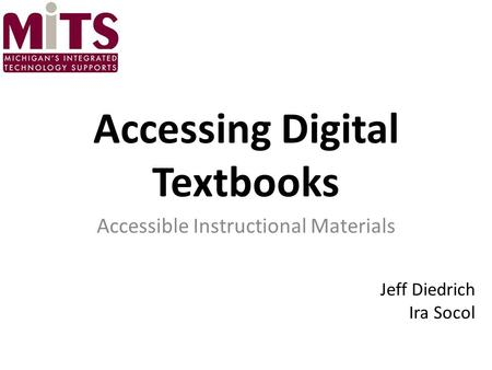 Accessing Digital Textbooks Accessible Instructional Materials Jeff Diedrich Ira Socol.
