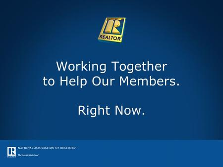 Working Together to Help Our Members. Right Now..