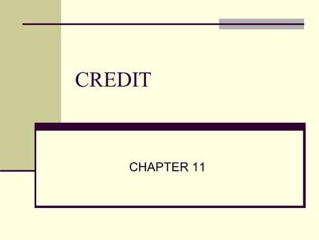 CREDIT CHAPTER 11. What is Credit? Section 1 What is Credit? Credit- is the ability to borrow money in return for a promise of future repayment Giving.