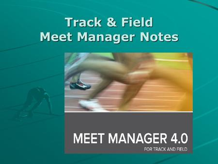 Track & Field Meet Manager Notes. Why Use T & F Meet Manager? The ability to run any Track & Field Meet from school to International levels Transfer information.