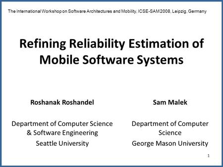 1 Refining Reliability Estimation of Mobile Software Systems The International Workshop on Software Architectures and Mobility, ICSE-SAM 2008, Leipzig,