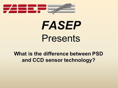 FASEP Presents What is the difference between PSD and CCD sensor technology?
