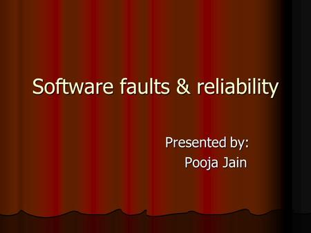 Software faults & reliability Presented by: Presented by: Pooja Jain Pooja Jain.