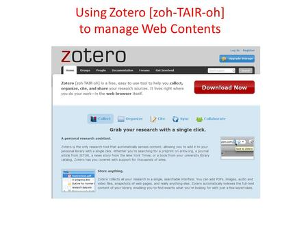 Using Zotero [zoh-TAIR-oh] to manage Web Contents.
