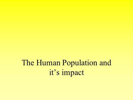 The Human Population and it's impact