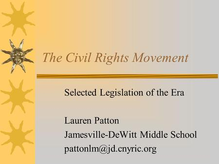 The Civil Rights Movement Selected Legislation of the Era Lauren Patton Jamesville-DeWitt Middle School