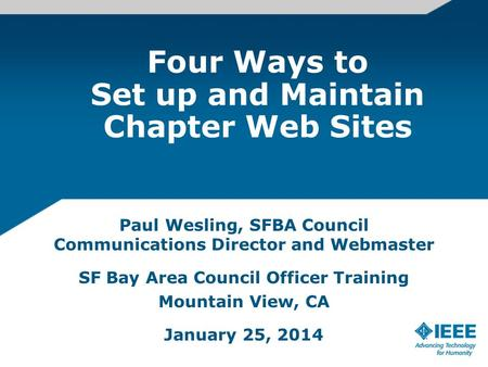 Four Ways to Set up and Maintain Chapter Web Sites Paul Wesling, SFBA Council Communications Director and Webmaster SF Bay Area Council Officer Training.