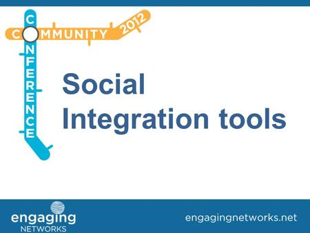 Social Integration tools. What is Social Integration? Your supporters connecting with others and talking about your issues outside of your website (blogs,
