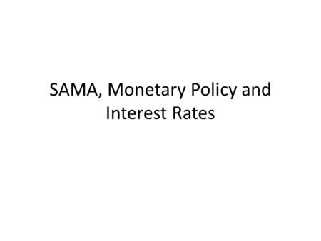 SAMA, Monetary Policy and Interest Rates. Saudi Arabian Monetary Agency (SAMA) Central bank of Saudi Arabia Was established in 1952.