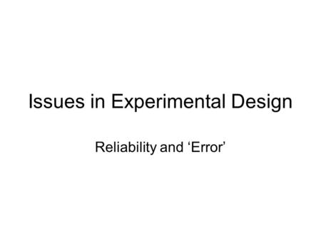Issues in Experimental Design Reliability and 'Error'