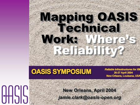 Mapping OASIS Technical Work: Where's Reliability? New Orleans, April 2004.