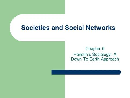 Societies and Social Networks Chapter 6 Henslin's Sociology: A Down To Earth Approach.