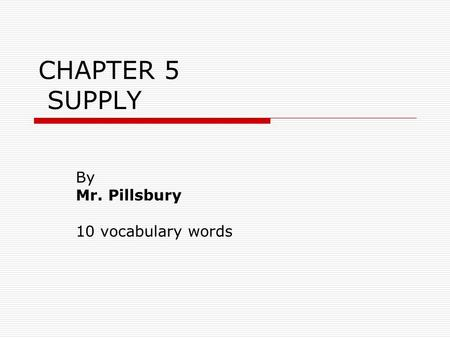 CHAPTER 5 SUPPLY By Mr. Pillsbury 10 vocabulary words.