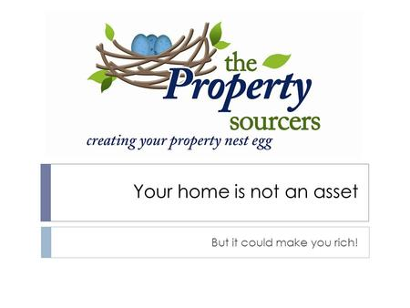 Your home is not an asset But it could make you rich!