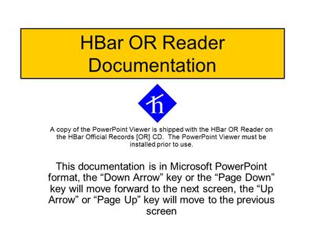 HBar OR Reader Documentation A copy of the PowerPoint Viewer is shipped with the HBar OR Reader on the HBar Official Records [OR] CD. The PowerPoint Viewer.