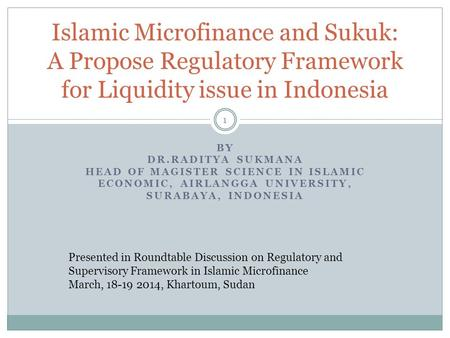 BY DR.RADITYA SUKMANA HEAD OF MAGISTER SCIENCE IN ISLAMIC ECONOMIC, AIRLANGGA UNIVERSITY, SURABAYA, INDONESIA 1 Islamic Microfinance and Sukuk: A Propose.