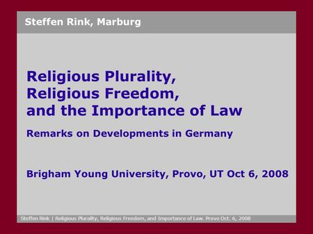 Steffen Rink | Religious Plurality, Religious Freedom, and Importance of Law. Provo Oct. 6, 2008 Steffen Rink, Marburg Religious Plurality, Religious Freedom,