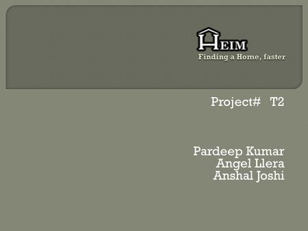 Project# T2 Pardeep Kumar Angel Llera Anshal Joshi.