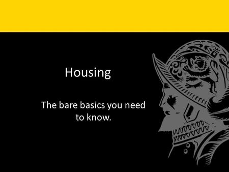 Housing The bare basics you need to know.. Vocabulary Lease Mortgage Down-payment Property tax Home Owners Insurance.