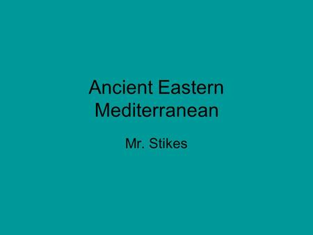 Ancient Eastern Mediterranean Mr. Stikes. SSWH1 The student will analyze the origins, structures, and interactions <strong>of</strong> complex societies in the ancient.
