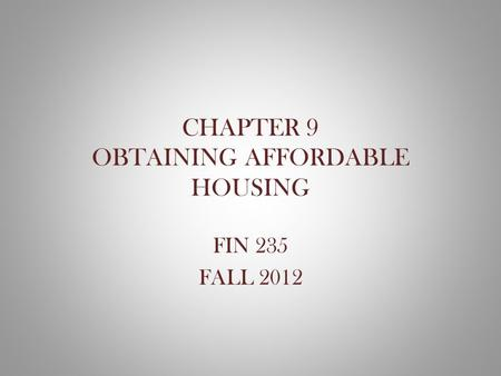 CHAPTER 9 OBTAINING AFFORDABLE HOUSING FIN 235 FALL 2012.