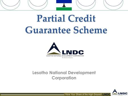 Partial Credit Guarantee Scheme Lesotho National Development Corporation.