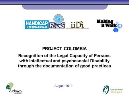 PROJECT COLOMBIA Recognition of the Legal Capacity of Persons with Intellectual and psychosocial Disability through the documentation of good practices.