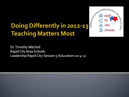 Dr. Timothy Mitchell Rapid City Area Schools Leadership Rapid City-Session 5-Education-10-4-12.